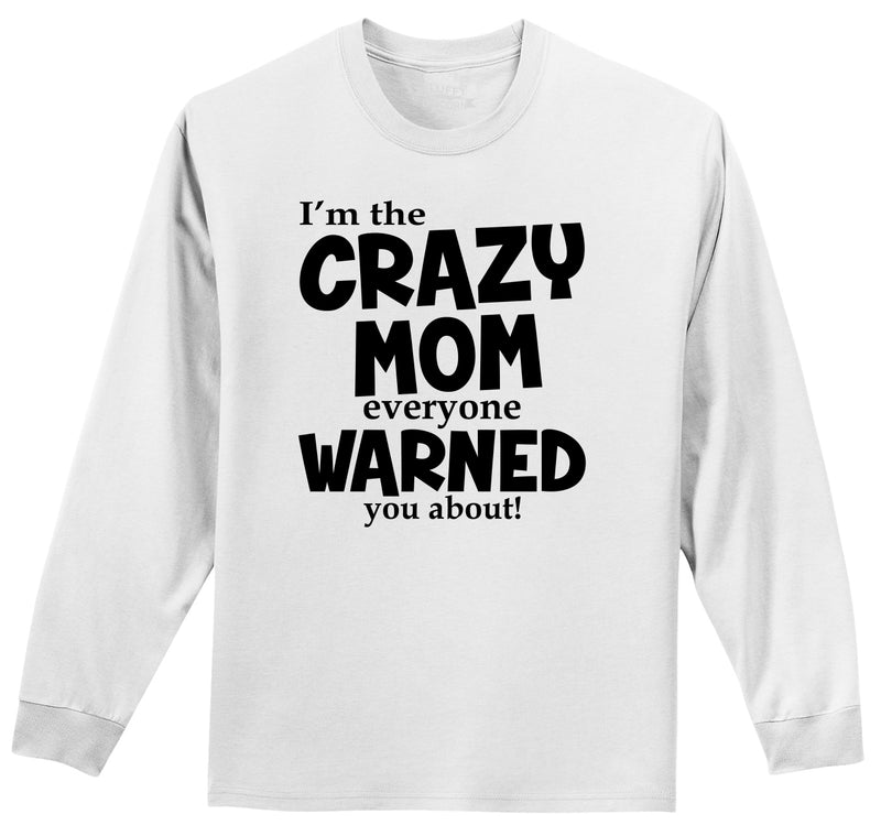 I'm The Crazy Mom Everyone Warned You About Mens Long Sleeve Tee Shirt