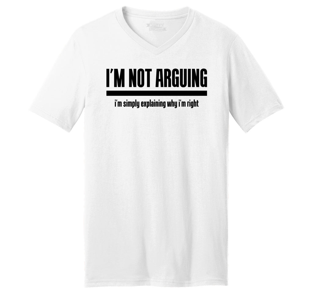 I'm Not Arguing I'm Simply Explaining Why I'm Right Mens Short Sleeve Ringspun V Neck