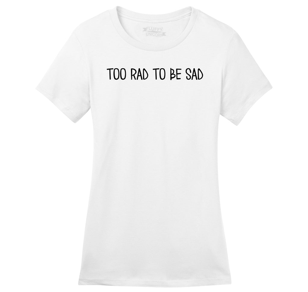 Too Rad To Be Sad Ladies Ringspun Short Sleeve Tee