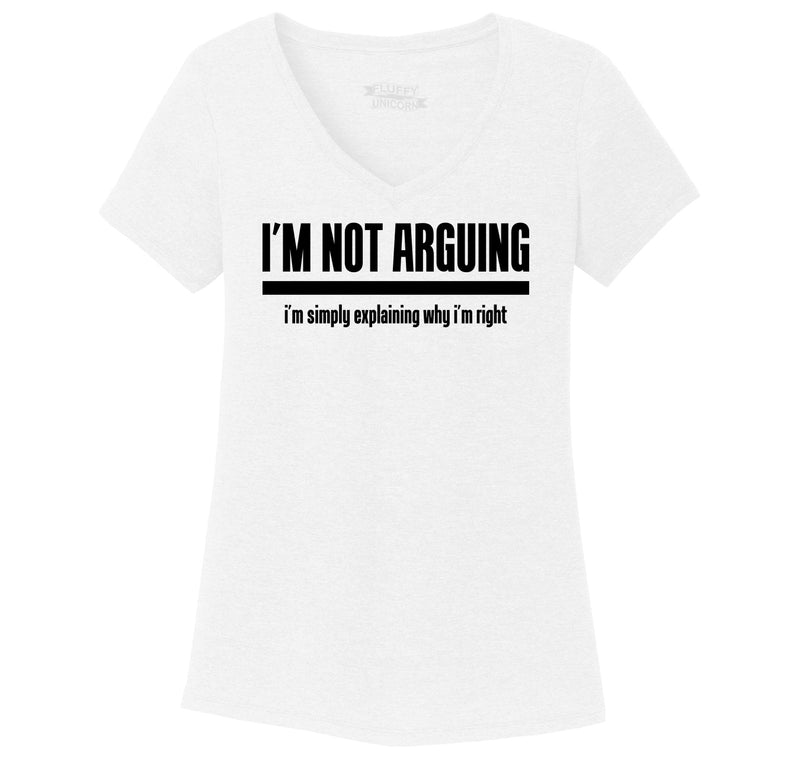 I'm Not Arguing I'm Simply Explaining Why I'm Right Ladies Tri-Blend V-Neck Tee Shirt