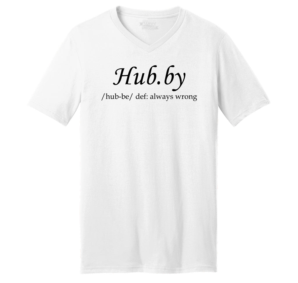 Hubby Always Wrong Funny Tee Husband Valentines Day Wedding Gift Tee Mens Short Sleeve Ringspun V Neck