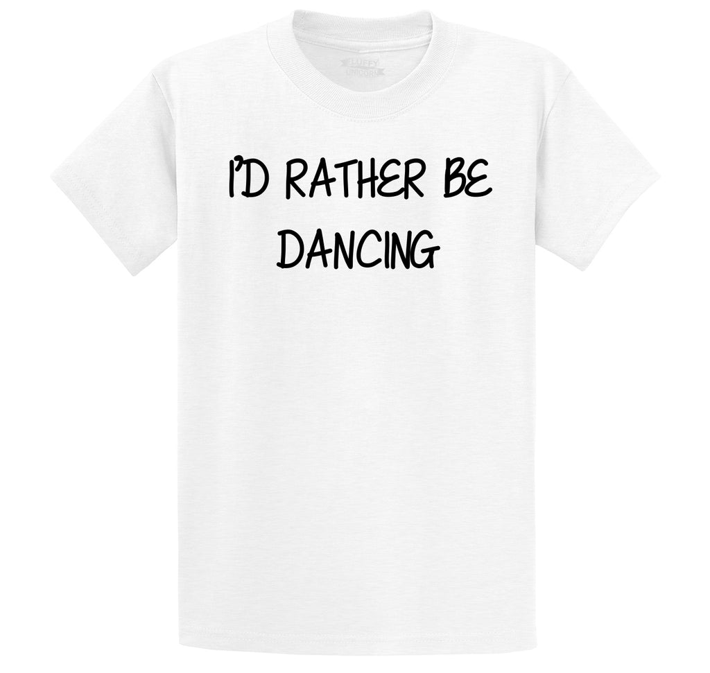 I'd Rather Be Dancing Men's Heavyweight Big & Tall Cotton Tee Shirt