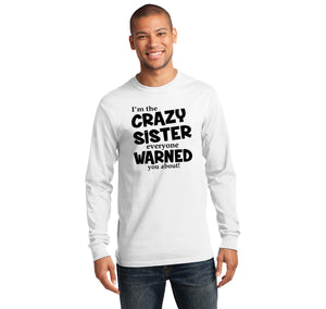 I'm The Crazy Sister Warned About Mens Long Sleeve Tee Shirt