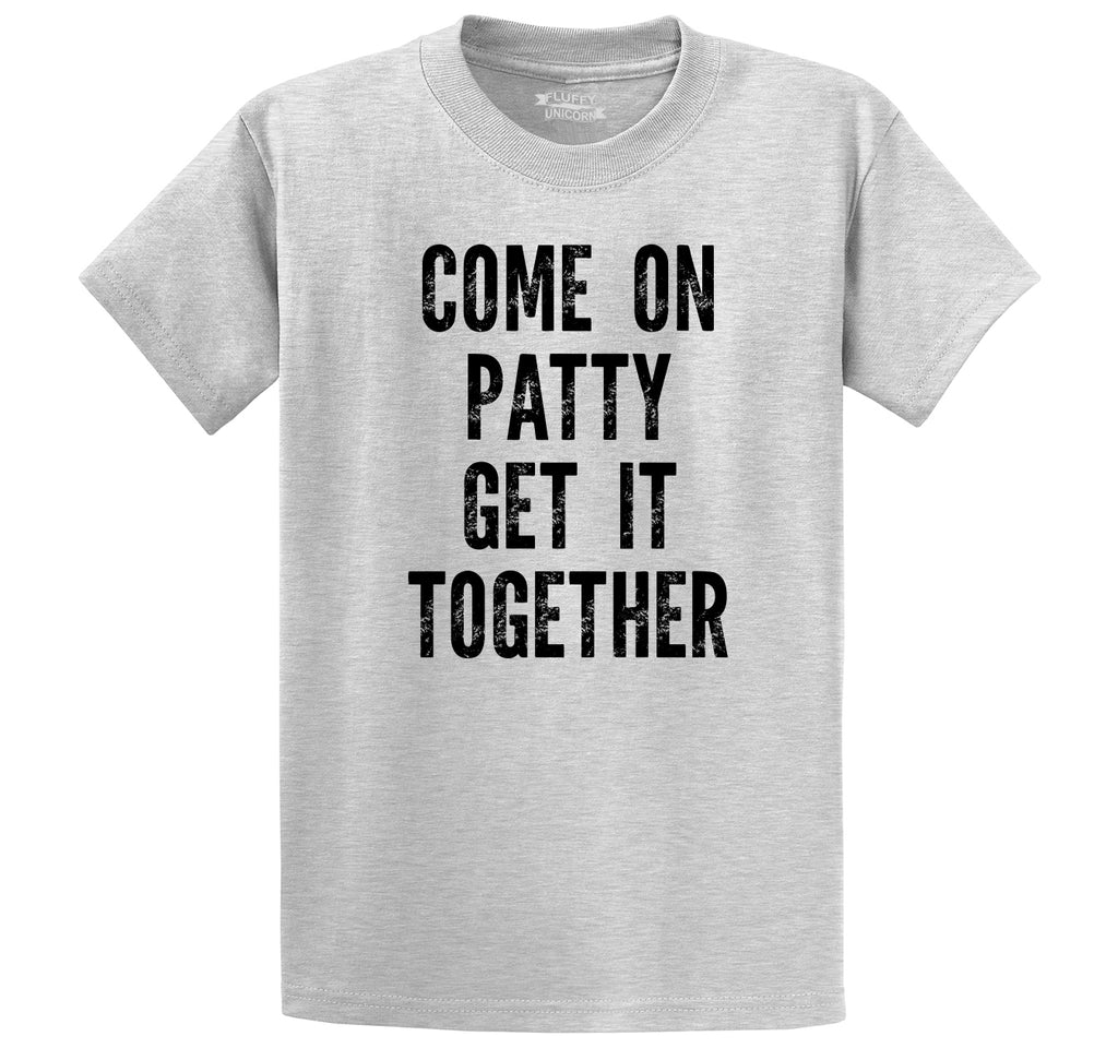 Come On Patty Get It Together Men's Heavyweight Cotton Tee Shirt