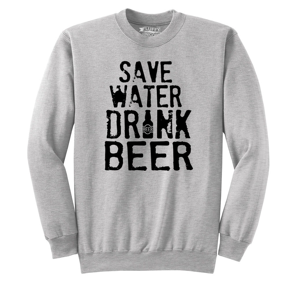 Save Water Drink Beer Crewneck Sweatshirt