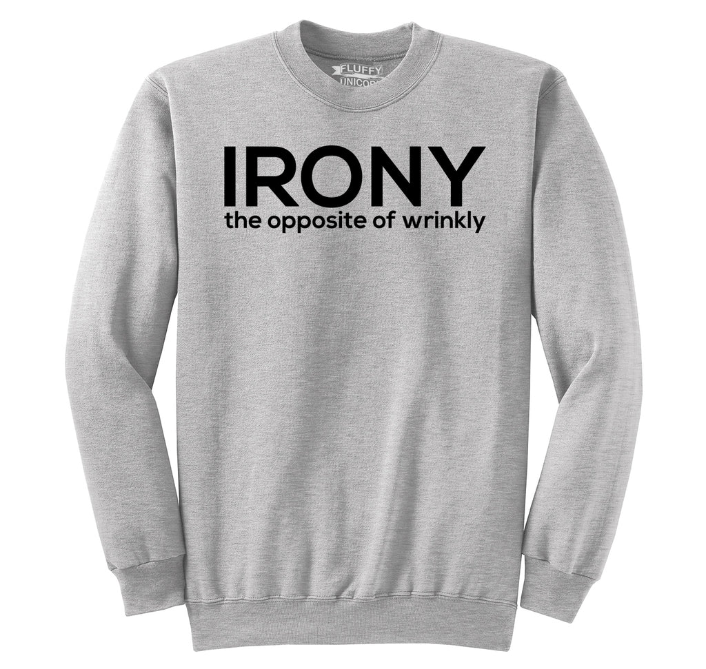 Irony The Opposite Of Wrinkly Crewneck Sweatshirt