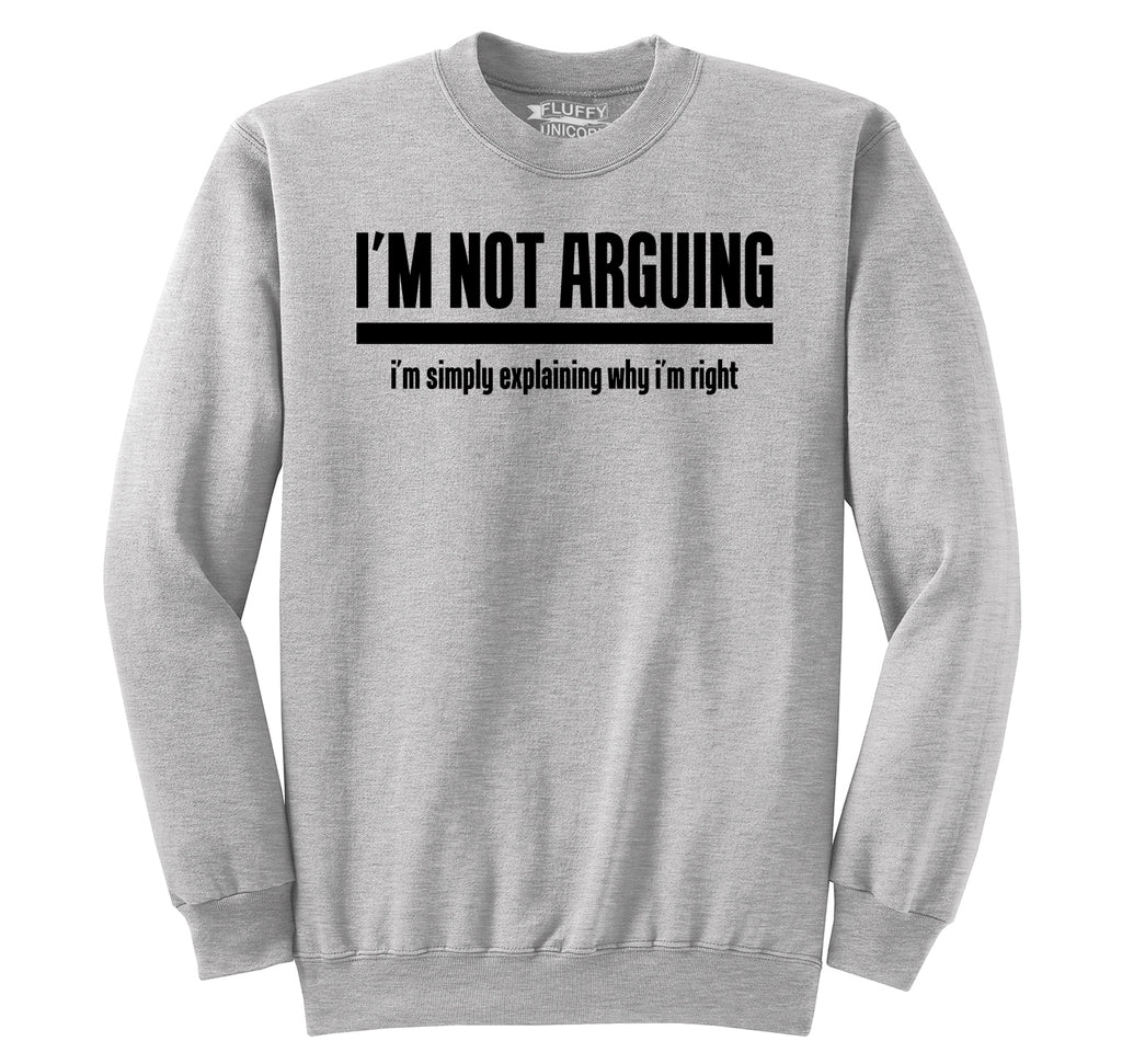 I'm Not Arguing I'm Simply Explaining Why I'm Right Crewneck Sweatshirt