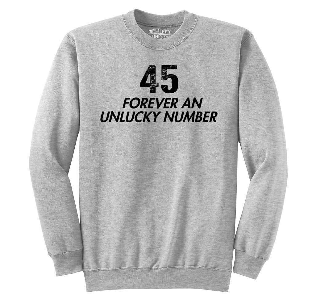 45 Forever An Unlucky Number Anti Trump Political Tee Crewneck Sweatshirt