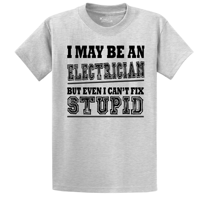 I May Be An Electrician Even I Can't Fix Stupid Men's Heavyweight Cotton Tee Shirt