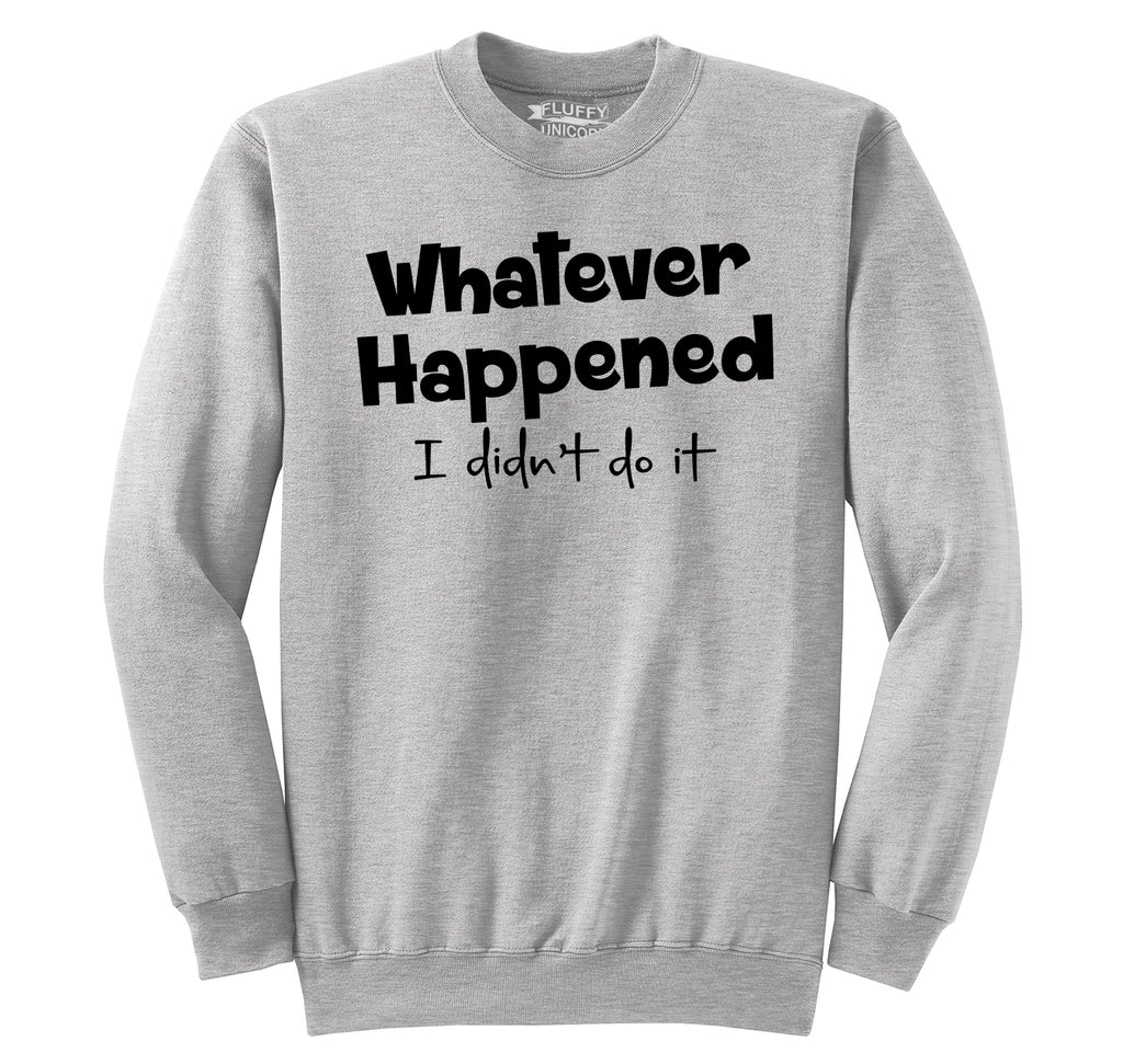 Whatever Happened I Didn't Do It Crewneck Sweatshirt
