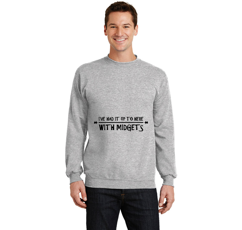 I've Had It Up To Here With Midgets Crewneck Sweatshirt