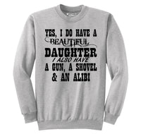 Yes I Do Have A Beautiful Daughter Gun Shovel Alibi Crewneck Sweatshirt