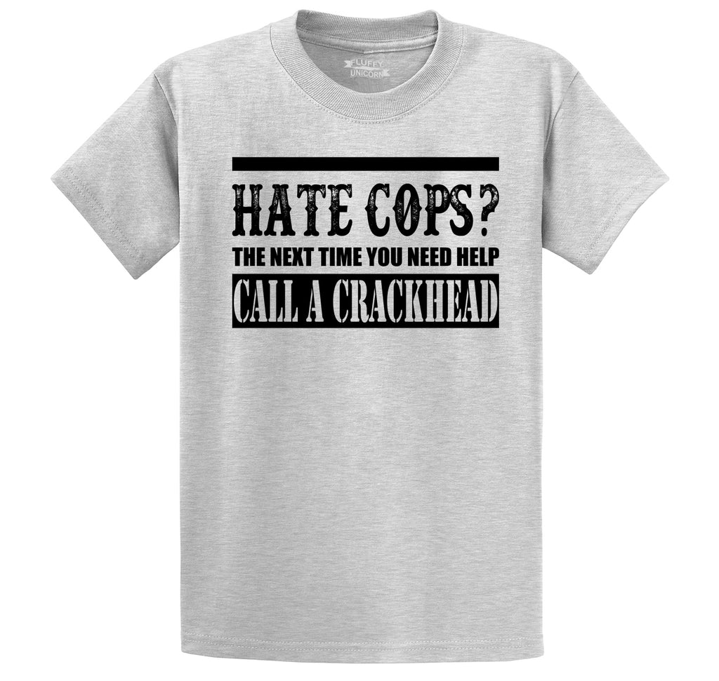 Hate Cops? Next Time You Need Help Call A Crackhead. Men's Heavyweight Cotton Tee Shirt