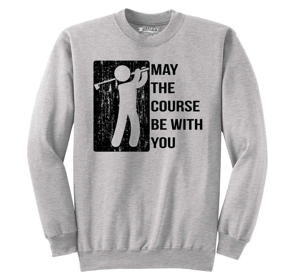 May The Course Be With You Funny Golf Tee Crewneck Sweatshirt