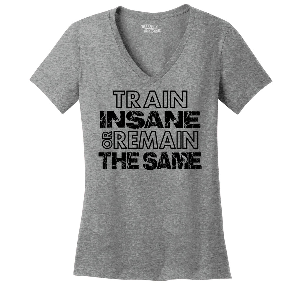 Train Insane Or Remain The Same Motivational Workout Shirt Ladies Ringspun V-Neck Tee