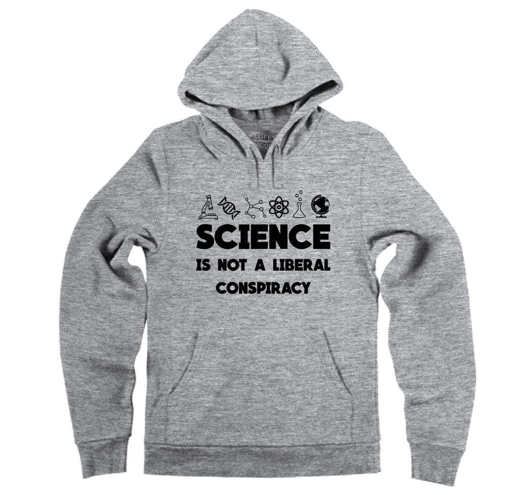 Science Not A Liberal Conspiracy Hooded Sweatshirt