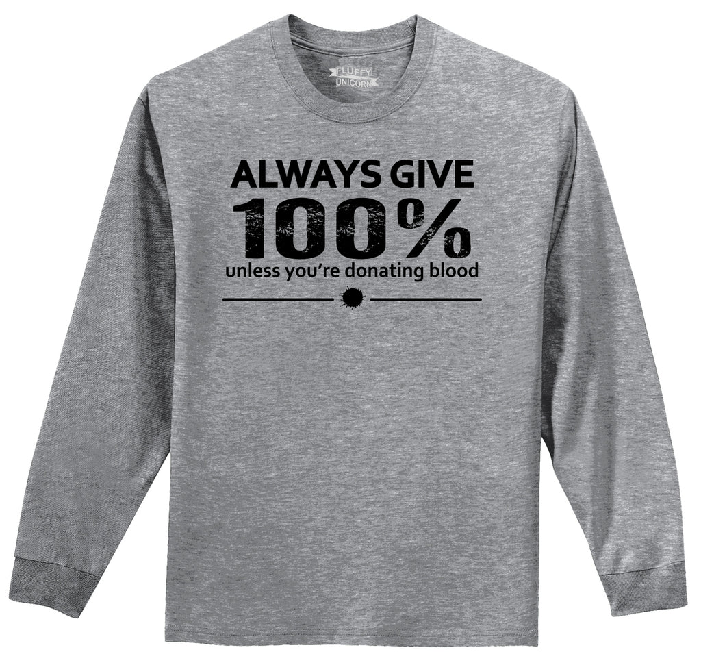 Always Give 100% Unless You're Donating Blood Mens Long Sleeve Tee Shirt