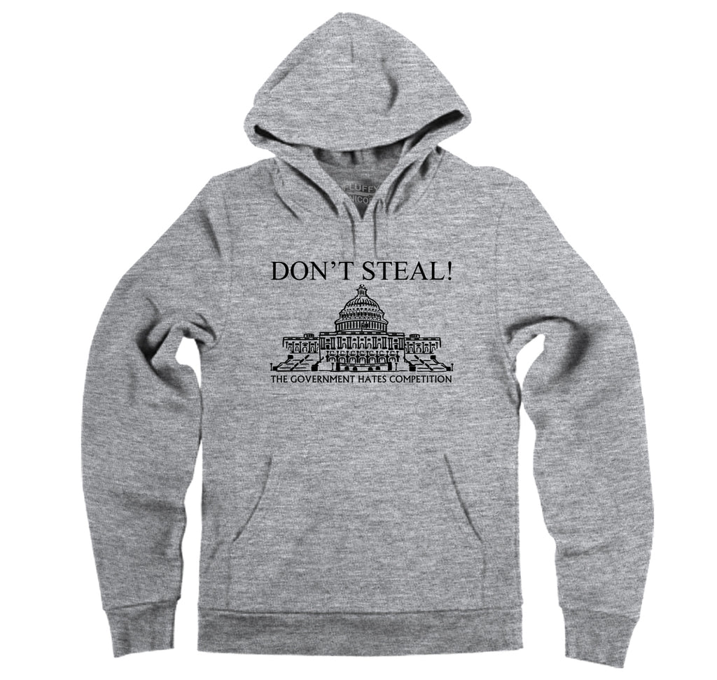 Don't Steal Government Hates Competition Funny Political Humor Shirt Hooded Sweatshirt