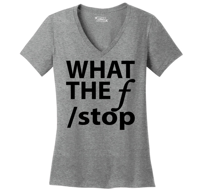 What The F Stop Ladies Ringspun V-Neck Tee