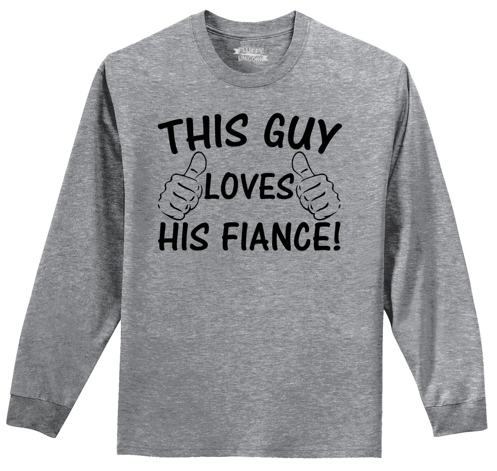 This Guy Loves His Fiance Mens Long Sleeve Tee Shirt