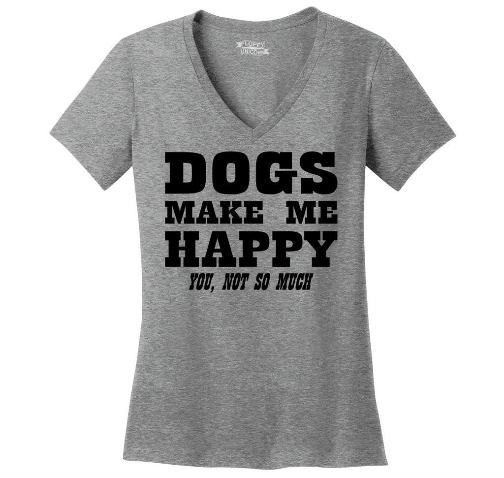 Dogs Make Me Happy You Not So Much Ladies Ringspun V-Neck Tee