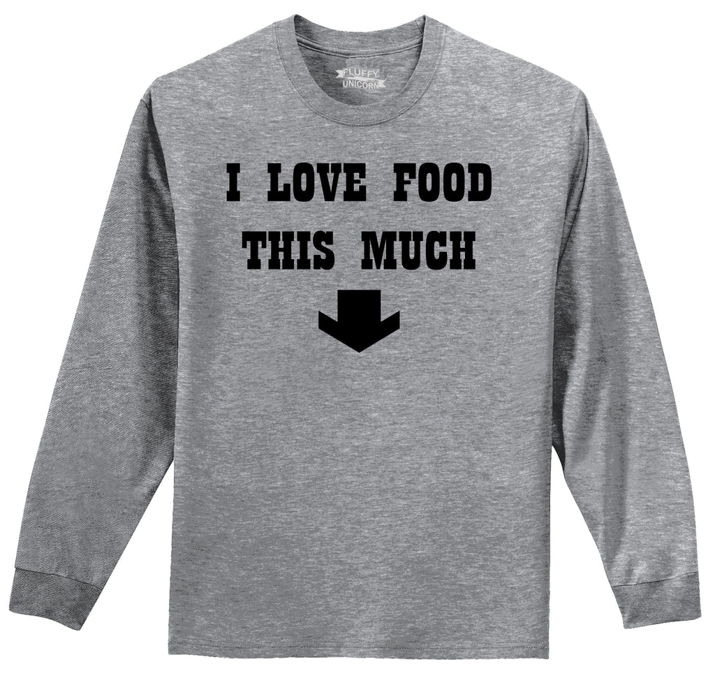 I Love Food This Much Mens Long Sleeve Tee Shirt