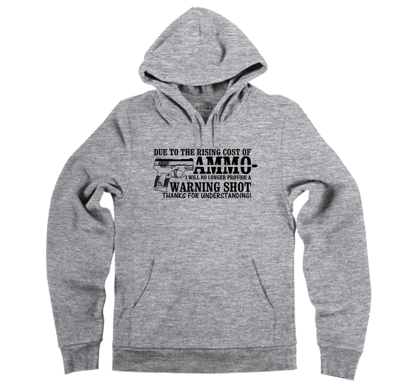 Due To The Rising Cost Of Ammo Hooded Sweatshirt