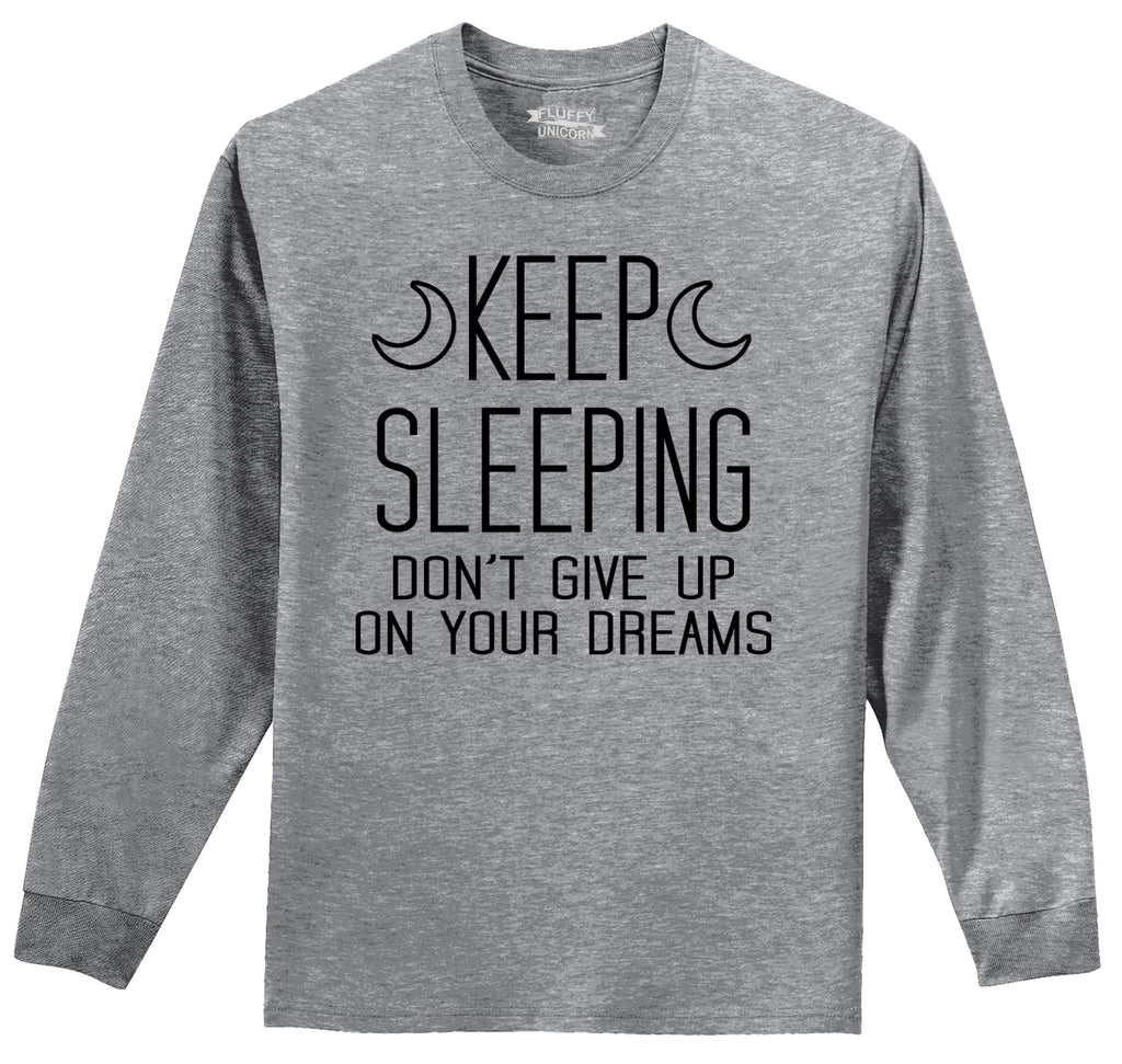 Keep Sleeping Don't Give Up On Your Dreams Mens Long Sleeve Tee Shirt