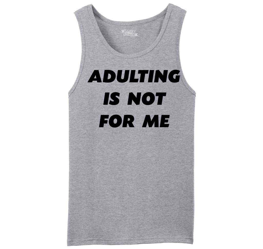 Adulting Is Not For Me Funny Birthday Gift Tee Mens Sleeveless Tank Top