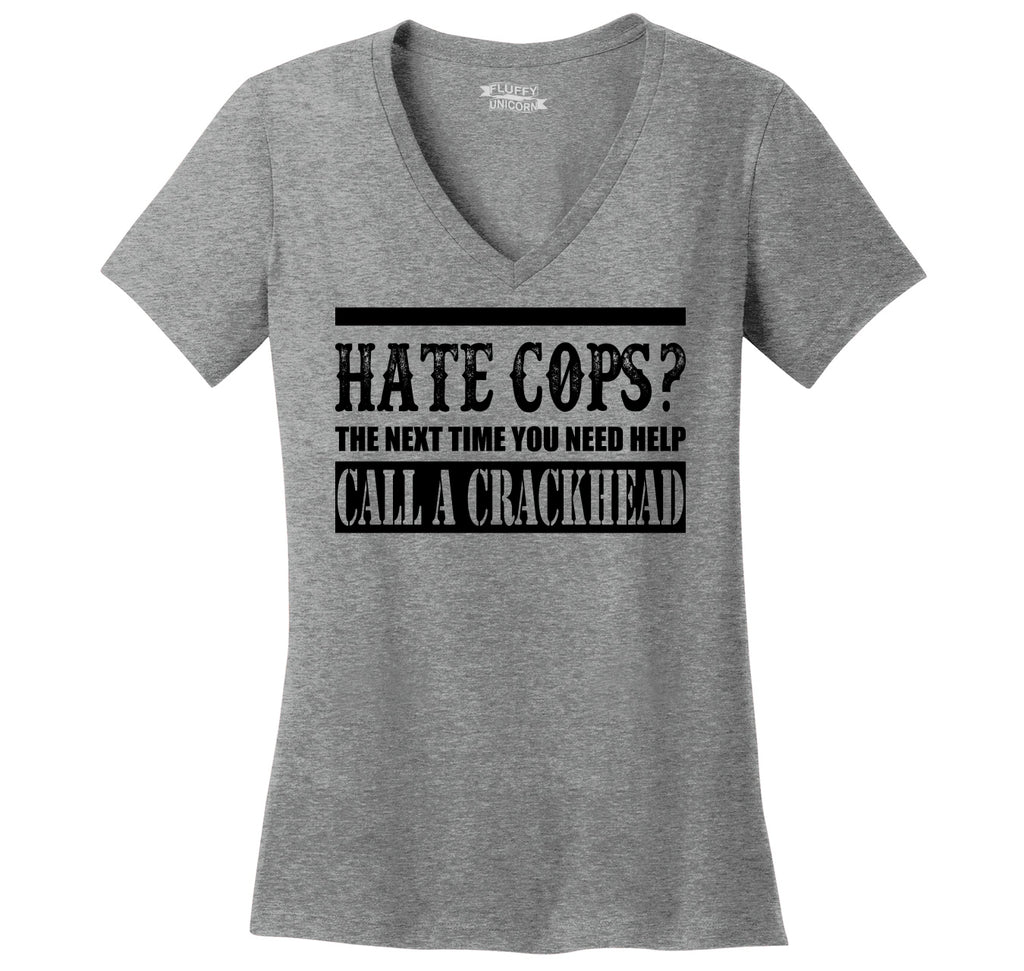 Hate Cops? Next Time You Need Help Call A Crackhead. Ladies Ringspun V-Neck Tee
