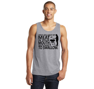 Once You Have My Meat In Your Mouth You'll Want To Swallow Mens Sleeveless Tank Top