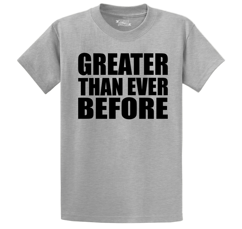 Greater Than Ever Before Tee Political Trump America Great Again Republican Tee Men's Heavyweight Cotton Tee Shirt