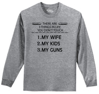 There Are 3 Things In Life You Don't Touch, Wife Kids Guns Mens Long Sleeve Tee Shirt
