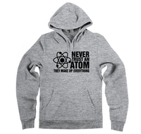 Never Trust An Atom They Make Up Everything Hooded Sweatshirt