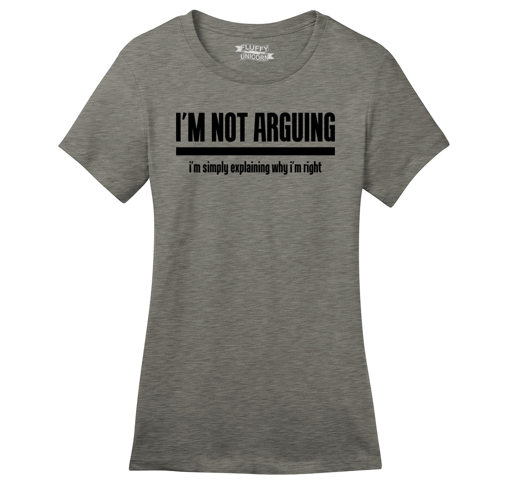 I'm Not Arguing I'm Simply Explaining Why I'm Right Ladies Ringspun Short Sleeve Tee