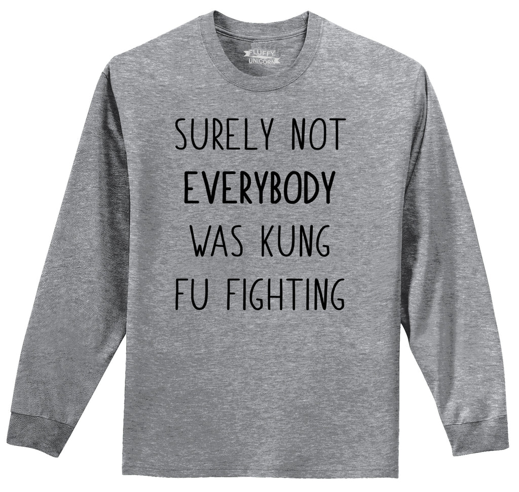 Surely Not Everybody Kung Fu Fighting Mens Long Sleeve Tee Shirt