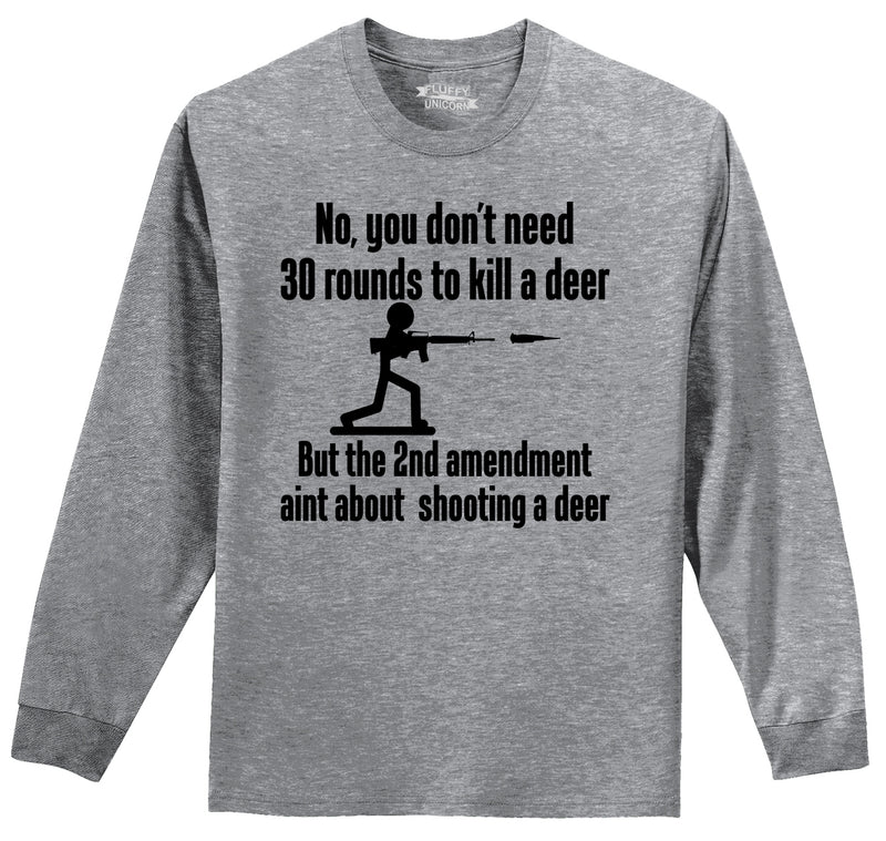 Don't Need 30 Rounds To Shoot Deer 2nd Amendment Aint About Deer Mens Long Sleeve Tee Shirt