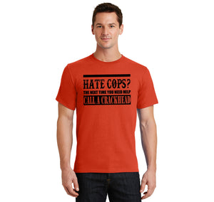 Hate Cops? Next Time You Need Help Call A Crackhead. Men's Heavyweight Big & Tall Cotton Tee Shirt