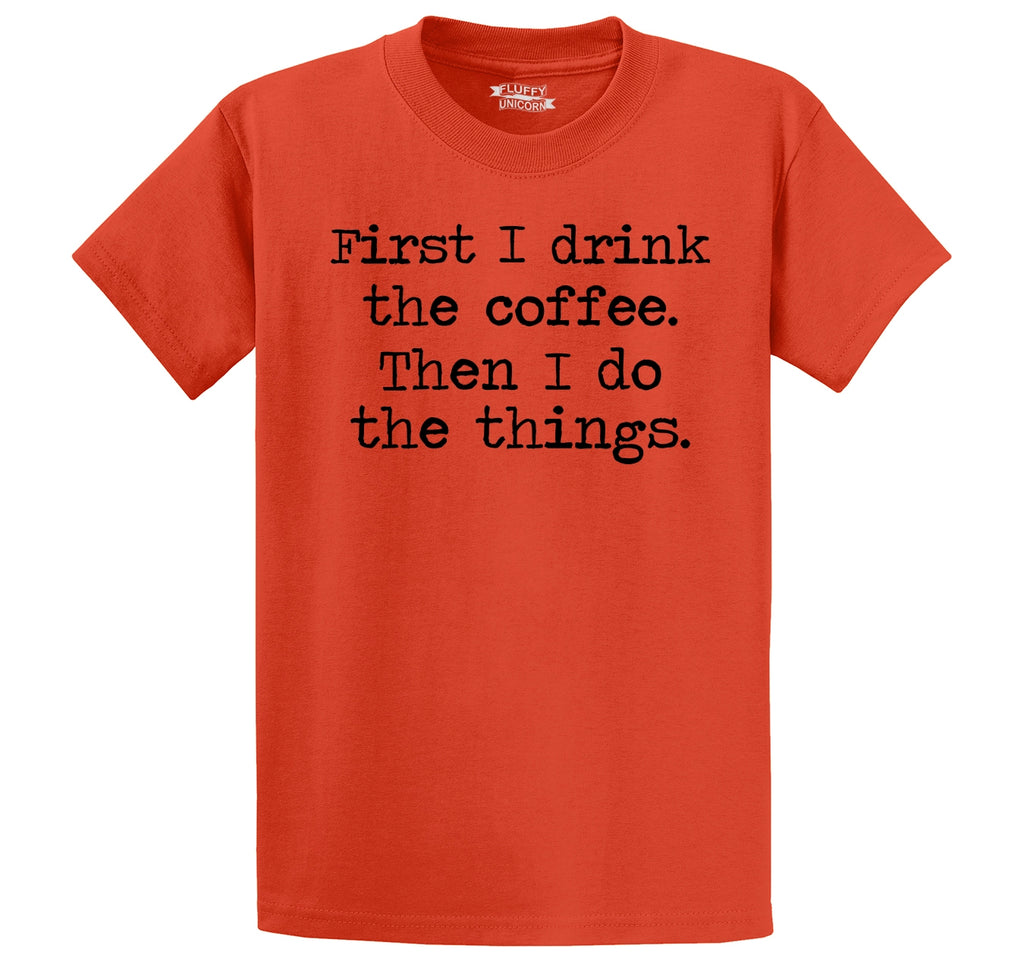 First I Drink Coffee Then I Do Stuff Men's Heavyweight Cotton Tee Shirt