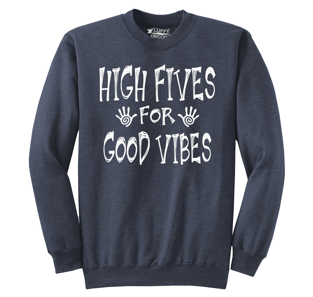 High Five For Good Vibes Funny Party Tee College Humor Tee Crewneck Sweatshirt