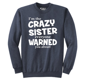 I'm The Crazy Sister Warned About Crewneck Sweatshirt