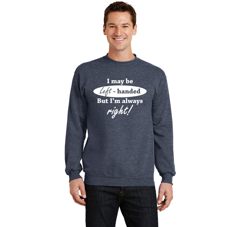 I May Be Left Handed But I'm Always Right Funny Shirt Crewneck Sweatshirt