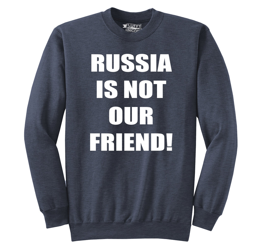 Russia Is Not Our Friend Crewneck Sweatshirt