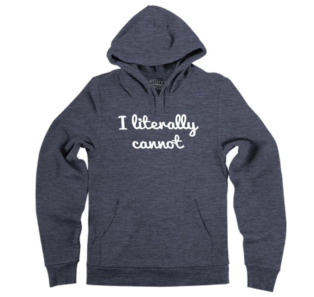 I Literally Cannot Hooded Sweatshirt