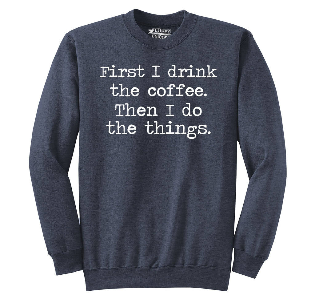 First I Drink Coffee Then I Do Stuff Crewneck Sweatshirt