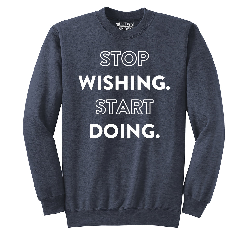 Stop Wishing Start Doing Crewneck Sweatshirt