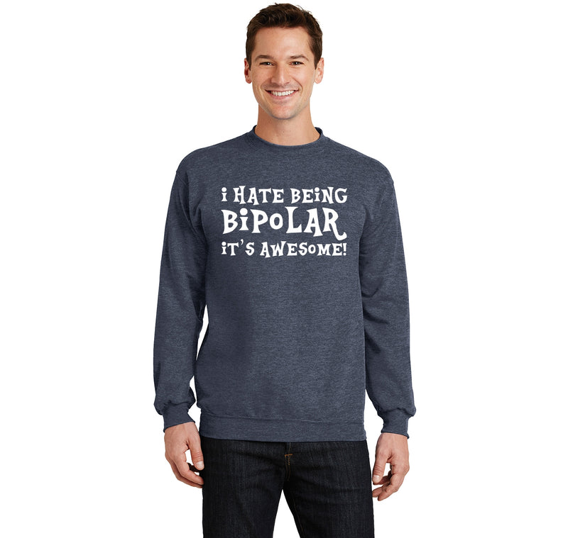 I Hate Being Bipolar It's Awesome Funny Shirt Crewneck Sweatshirt