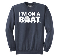 I'm On A Boat Crewneck Sweatshirt