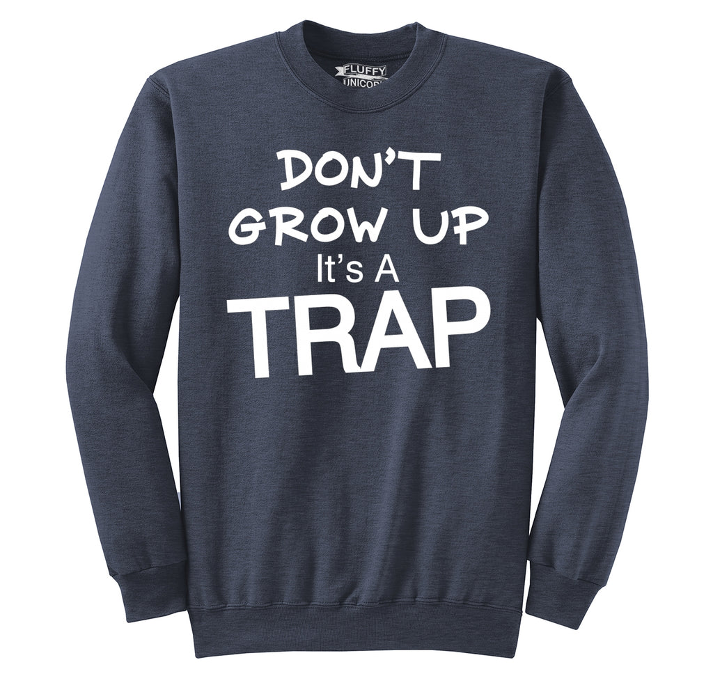 Don't Grow Up It's A Trap Funny Birthday Gift Tee Crewneck Sweatshirt
