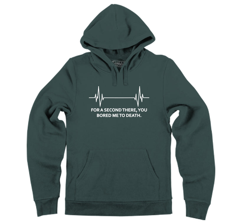 For A Second There You Bored Me To Death Hooded Sweatshirt